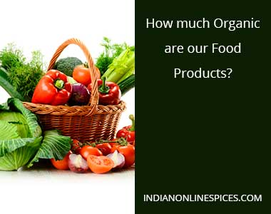 How much Organic are our Food Products? - Indian Online Spices